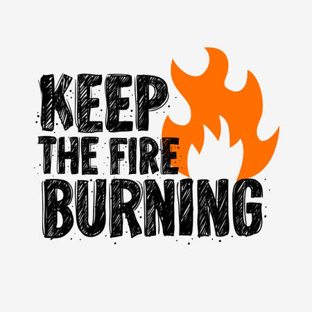 Typography slogan Tee Print design keep the fire burning for t-shirt printing