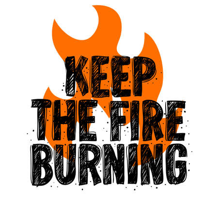 Typography slogan Tee Print design keep the fire burning for t shirt printing