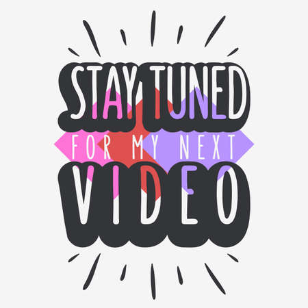 Stay Tuned For My Next Video Call To Action Typographic Design Vlog Video Blog Related Social Media Themed Vector Graphic.
