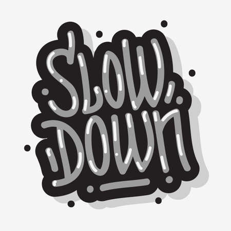 Slow Down Motivational Slogan Lettering Type Design Message Graffiti Style Vector Graphic.