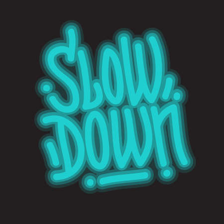 Slow Down Motivational Slogan Lettering Type Design Message Neon Light Graffiti Style Vector Graphic.