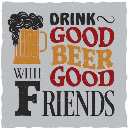 beers: Vintage drink poster with slogan drink good beer with good friends vector illustration Illustration