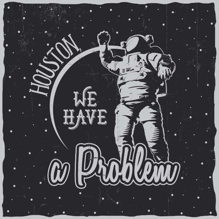 Creative cosmic poster with words houston we have a problem and astronaut vector illustration Illustration