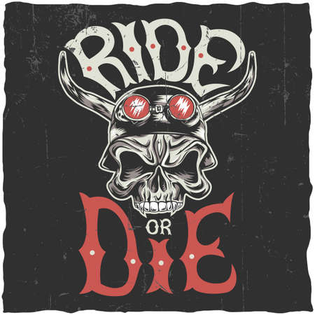 Ride or die label design with hand drawn angry skull in motorcycle helmet.