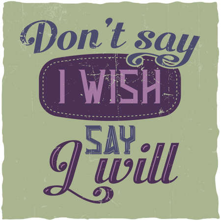 "Motivational poster. ""Don't say I wish, say I will"". Inspirational quote design."