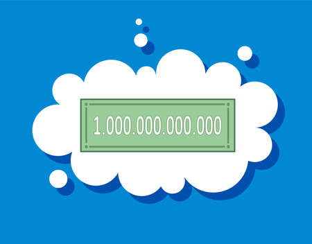 desire to have a lot of money. Dream of wealth. I want to be rich. One trillion. Cloud speech.