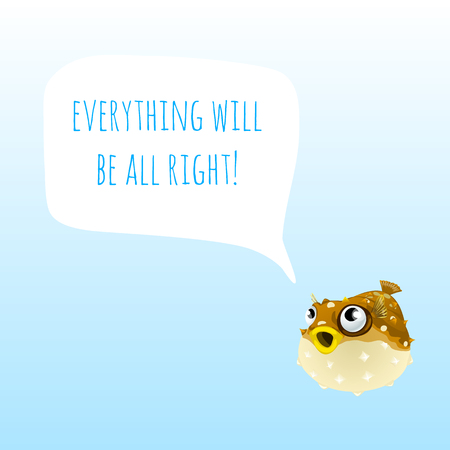 Funny poster with marine Fugu Fish or Puffer Fish and the words everything will be all right. Sample design of placard with cute funny animals. Vector cartoon close-up illustration