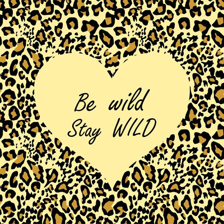Leopard wallpaper for t-shirt fashion girl print with sand-colored heart shape with be wild and stay wild lettering