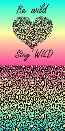 Colorful leopard seamless background, be wild and stay wild lettering and heart shape for fashion design, T shirt girl print, bag, poster, wrapping paper