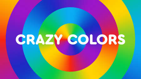 Colorful background consisting of rainbow gradient circles with the text crazy colors. Fun, bright, cheerful color illustration. Color spectrum art.