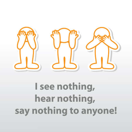 """"""",I see nothing, hear nothing, say nothing to anyone! Иллюстрация"""