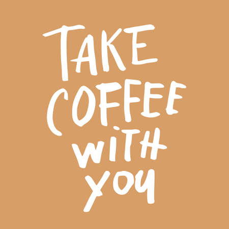 Take coffee with you. Coffee quotes. Hand written design. Take away cafe poster, print, template. Vector illustration. Illustration
