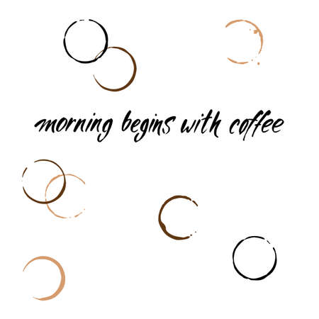 coffee company: MORNING BEGINS WITH COFFEE and coffee stains. Handwritten inscription quote. Concept labels for design cafe, coffee shop, restaurant menu, poster, coffee company. Typography vector illustration. Illustration
