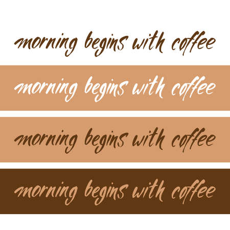 coffee company: MORNING BEGINS WITH COFFEE. Handwritten inscription quote. Concept labels for design cafe, coffee shop, restaurant menu, poster, coffee company. Typography vector illustration.
