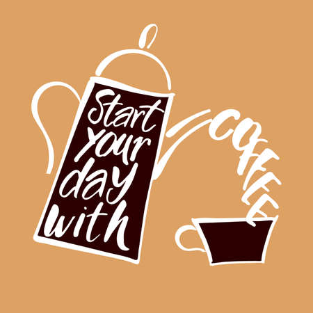 coffee company: START YOUR DAY WITH COFFEE. Coffee pot and coffee cup and handwritten quote. Concept labels for design cafe, coffee shop, restaurant menu, poster, coffee company. Typography vector illustration. Illustration
