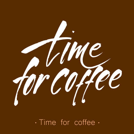 TIME FOR COFFEE. Modern lettering. Handwritten inscription.  Design template for menu, cafe, shop, card, invitation, flyer, banner. Hand drawn calligraphy. Vector illustration.