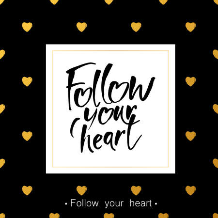 following: Handwritten inspirational quote Follow your heart. Lettering typography.. Romantic quote. Modern brush calligraphy. Hand drawn design elements. Vector illustration.