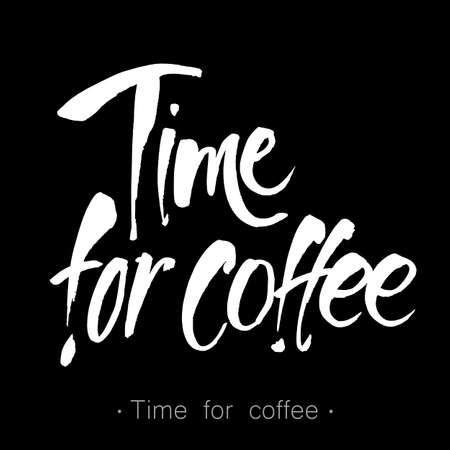 cafe shop: TIME FOR COFFEE. Modern lettering. Handwritten inscription.  Design template for menu, cafe, shop, card, invitation, flyer, banner. Hand drawn calligraphy. Vector illustration.