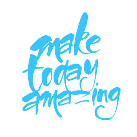 Make today amazing. Inspirational quote.  Design lettering for posters, t-shirts and cards. Vector illustration.