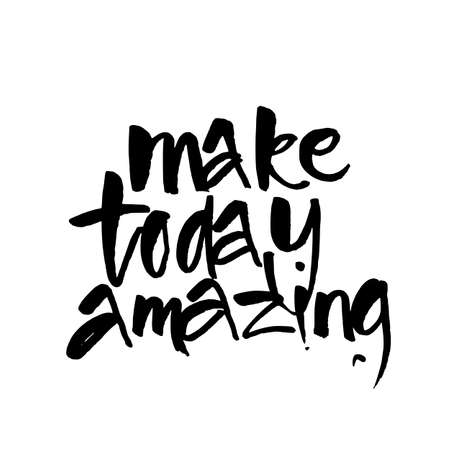 positive note: Make today amazing. Inspirational quote.  Design lettering for posters, t-shirts and cards. Vector illustration.