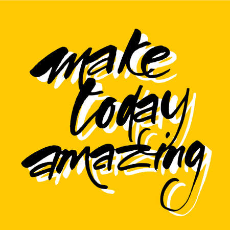 slogan: Make today amazing. Inspirational quote.  Design lettering for posters, t-shirts and cards. Vector illustration.