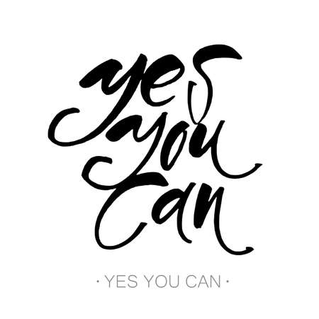 Yes you can. Motivation handwritten quote phrase design. Hand lettering.  Modern calligraphy. Vector illustration. Illustration