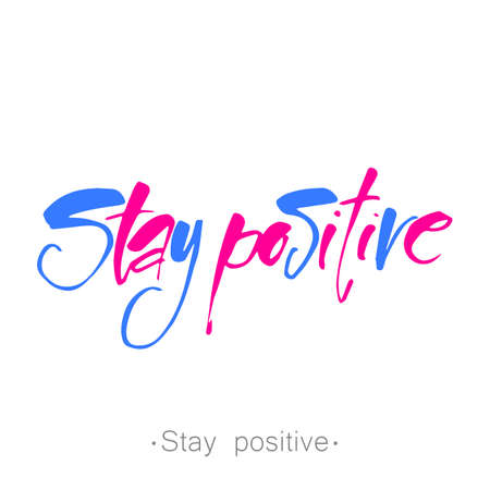 text STAY POSITIVE. Life quote. Inspirational poster, print, clothing design. Greeting card with calligraphy. template.