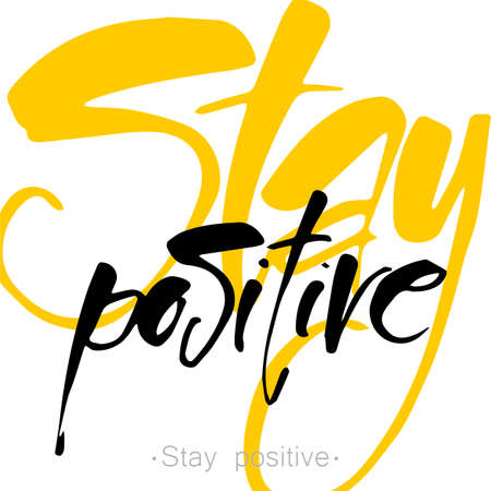 stay: Stay Positive letters. Inspirational poster, print, clothing design. quote.