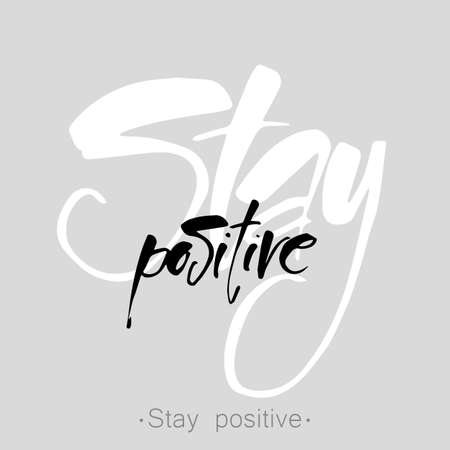 phrases: STAY POSITIVE. Inspirational quote. Stay positive  lettering. Motivational quote for invitation,  poster or clothing design. template.