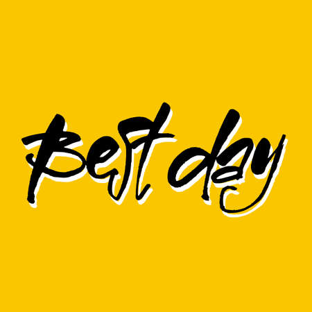 Best day. Motivate message. Vector illustration.