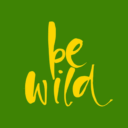hand print: Be wild. Inspirational quote about freedom. Lettering in boho style for print and posters. Vector illustration.