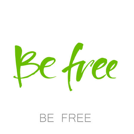BE FREE. Inspirational lettering. Hand drawn modern brush calligraphy. Quote about freedom. Vector illustration.
