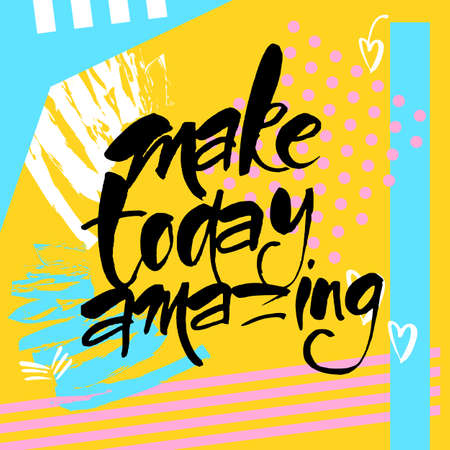 Make today amazing. Typography for poster, invitation, greeting card, banner, postcard or t-shirt. Motivation lettering, inscription, calligraphy design. Text background. Vector illustration.