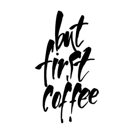 But first coffee.  Black and white hand written coffee poster for your design. Brush pen typography. Vector background. Vettoriali