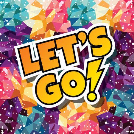 lets go text abstract colorful triangle geometrical background vector illustration Illustration