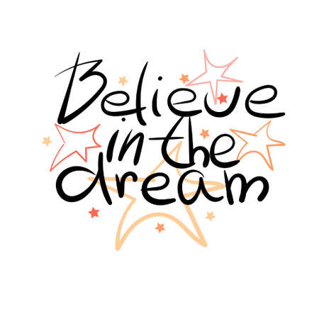 Believe in the dream - hand draw lettering quote. Eps10 Ilustração