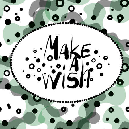 Make a wish - hand draw lettering quote in an abstract frame. Eps10