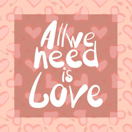 All we need is love - a romantic phrase, a colorful composition of letters, written by hand.