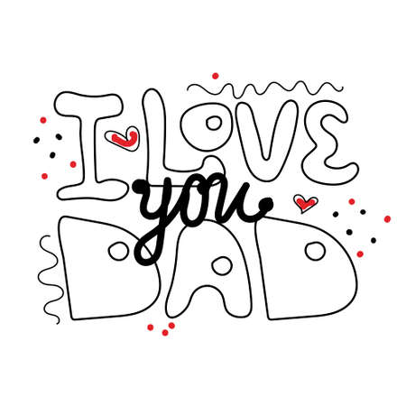 I love you dad -Congratulations on father's Day. Lettering, composition of words. Compliment beloved dad. The template for the painting.