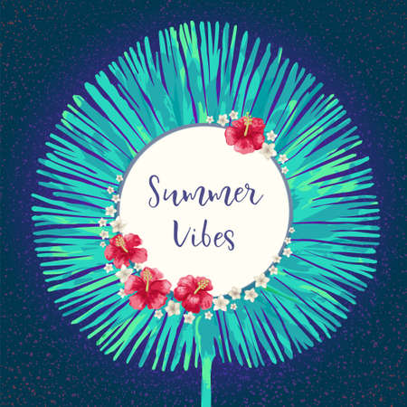 Summer Vibes slogan. Trendy summer tropical print. Round frame, hand drawn exotic tropical leaf, hibiscus flowers. Modern calligraphy. Vector vintage style illustration Illustration