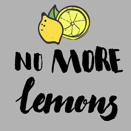 freehand drawing: Freehand drawing of a lemon with a leaf accompanied with a hand lettered phrase, no more lemons, poster art, shirt design