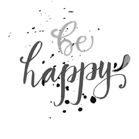 be happy: Special unique hand lettered wish of happiness. Hand lettering design with words Be Happy for postcards, birthday cards, banners, flyersm invitations on a background with ink splashes
