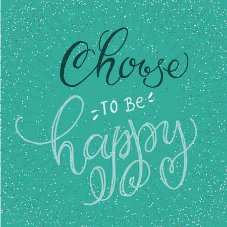 choose: Handwritten inspirational phrase Choose to be Happy. lettering illustration poster, card, apparel, stationery design