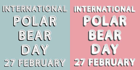 27: rounded paper and retro style vector font lettering of international polar bear day 27 february
