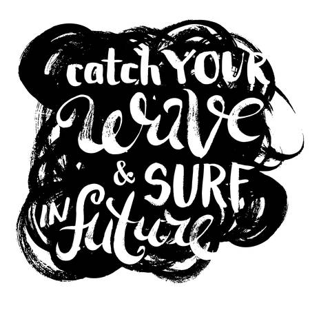 catch: Catch Your Wave and Surf in Future. T-shirt black and white print grunge lettering
