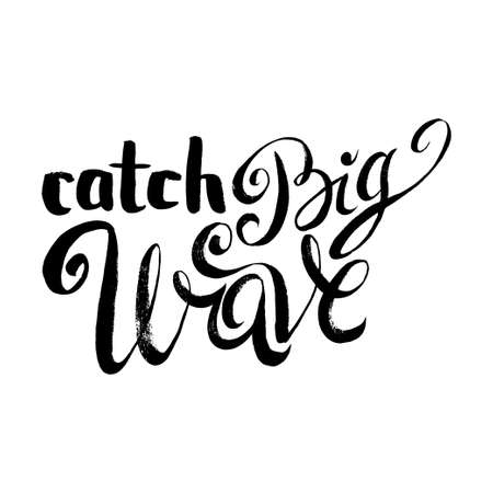 big waves: Catch Big Waves. T-shirt black and white print grunge lettering
