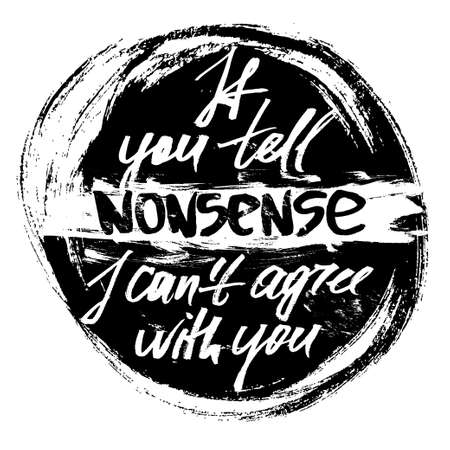 If you tell nonsense I can not agree with you t-shirt black and white serigraphy print grunge lettering