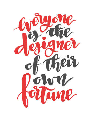 everyone: Everyone is the designer of their own fortune. Modern calligraphy quote, brushpen font
