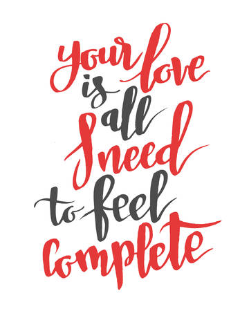 Your love is all I need to feel complete. Modern calligraphy quote, brushpen font