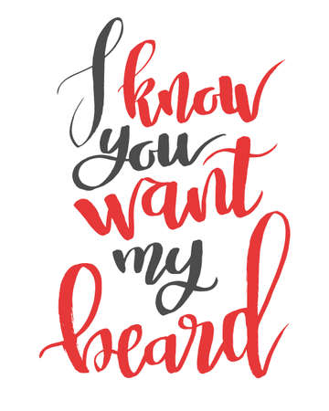 i want you: I know you want my beard. Modern calligraphy quote, brushpen script